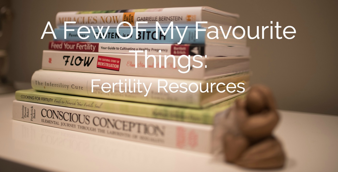 A Few Of My Favourite Things: Fertility Resources