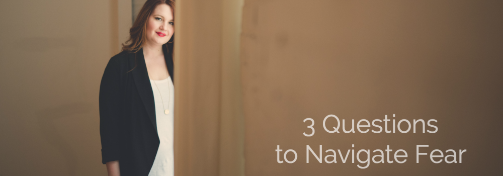 3 Questions to Navigate Fear