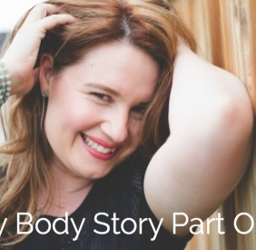 My Body Story: Part One