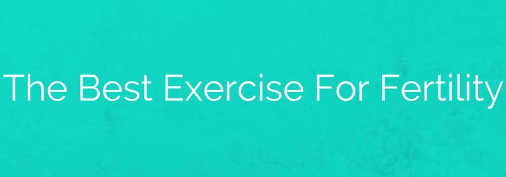 The Best Exercise for Fertility