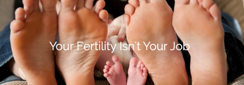 Your Fertility Isn't Your Job