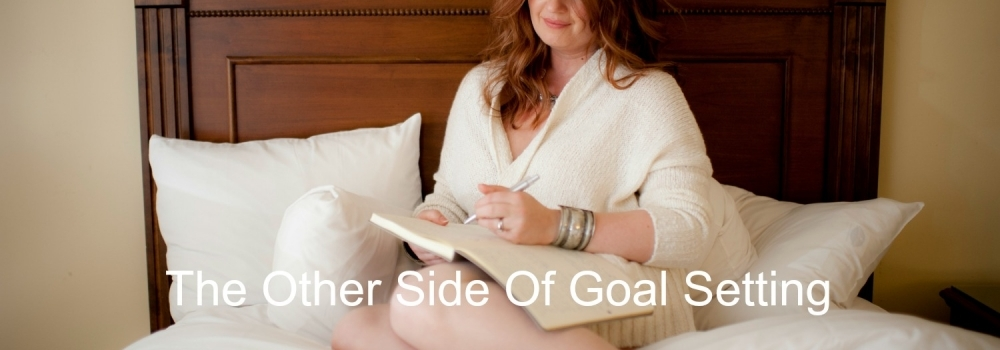 The Other Side Of Goal Setting