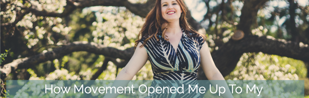 How Movement Opened Me Up To My Sacred Work