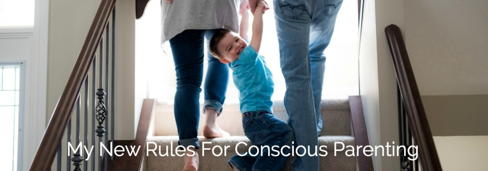 My New Rules For Conscious Parenting