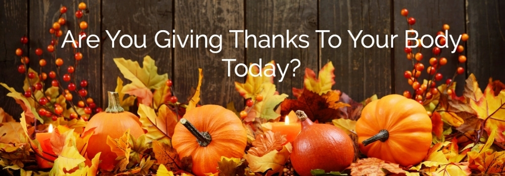Are You Giving Thanks To Your Body Today?
