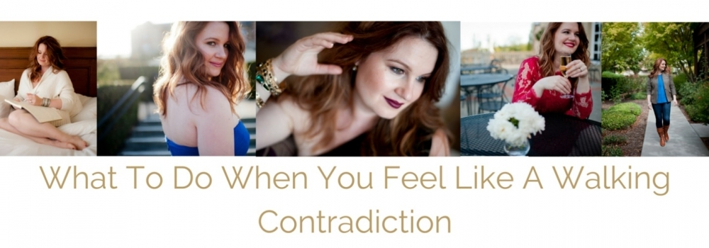 What To Do When You Feel Like A Walking Contradiction