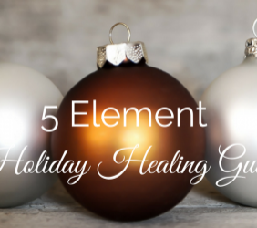 FREE Download: 5 Element Holiday Guide, Healing Practices for a Strees Free and Festive Season
