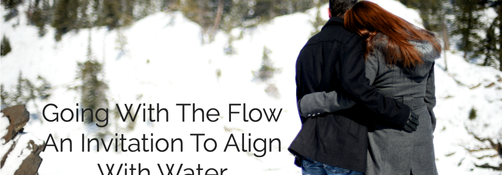 Going With The Flow – An Invitation To Align With Water
