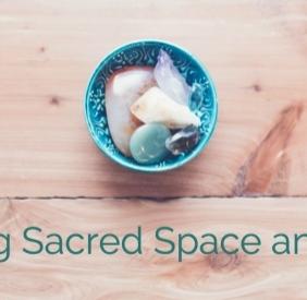 Creating Sacred Space and Ritual